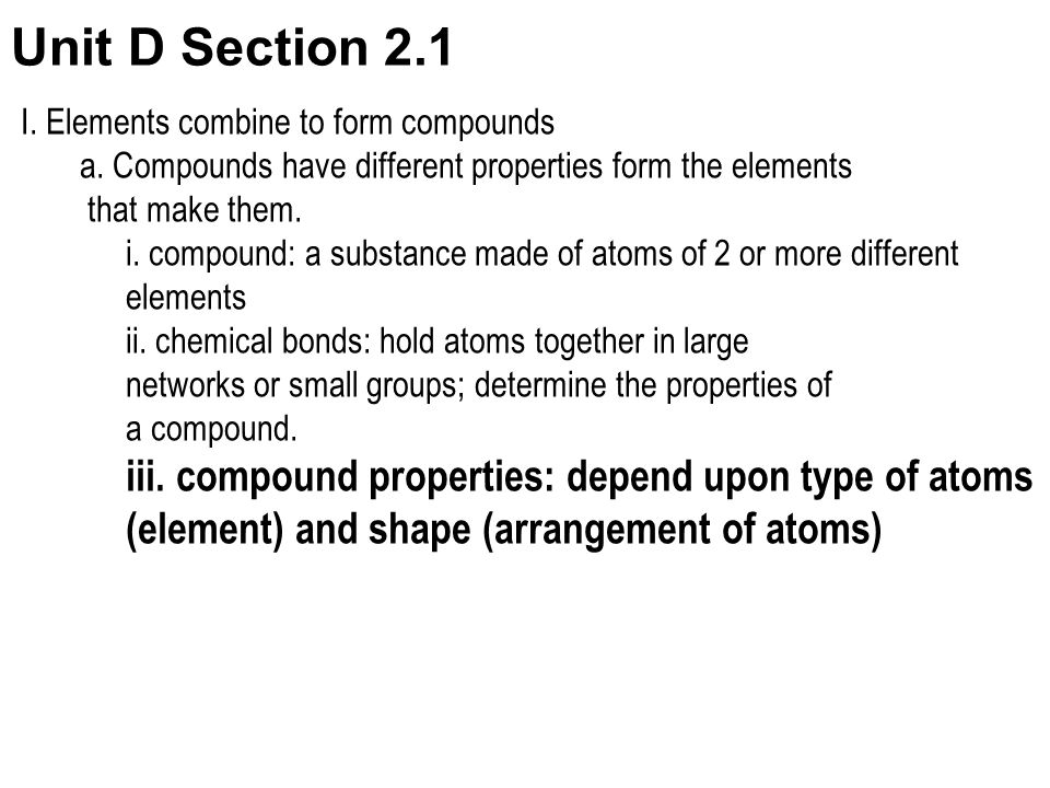 Unit D Section 2.1 iii. compound properties: depend upon type of atoms