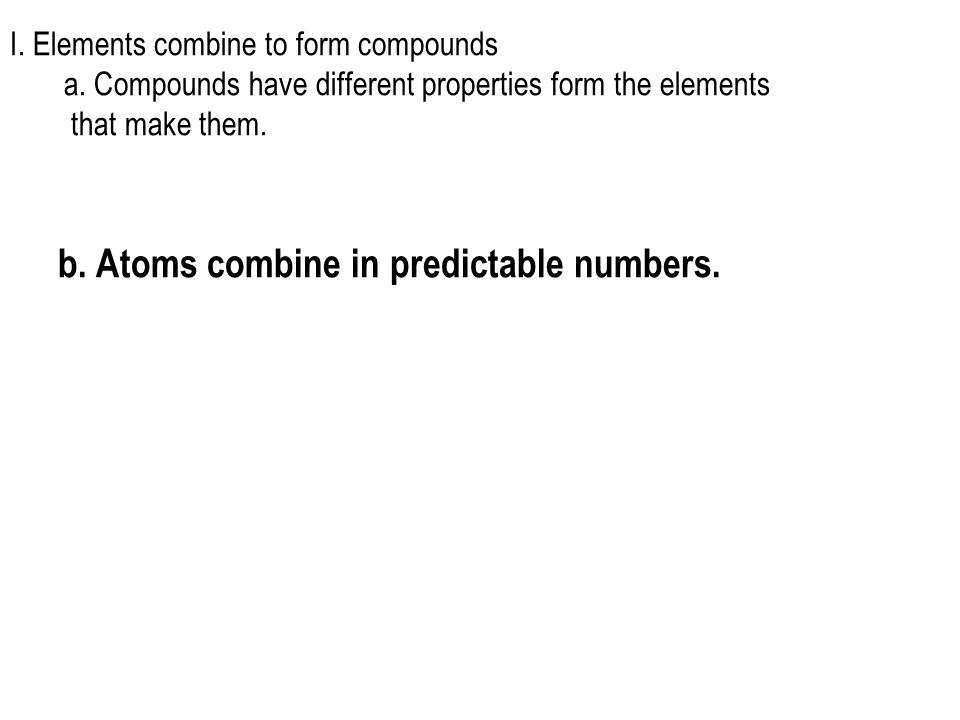 b. Atoms combine in predictable numbers.