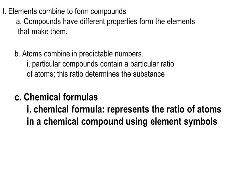 i. chemical formula: represents the ratio of atoms