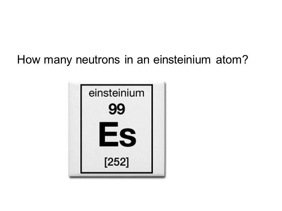 How many neutrons in an einsteinium atom