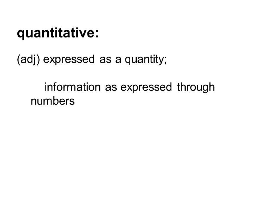 quantitative: (adj) expressed as a quantity;