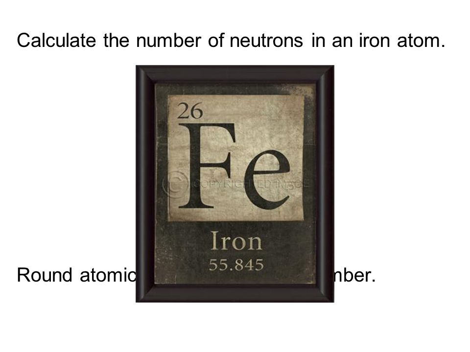 Calculate the number of neutrons in an iron atom.