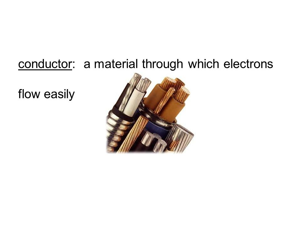conductor: a material through which electrons