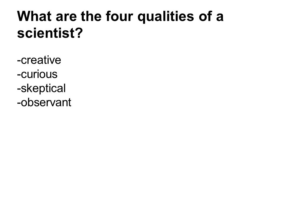 What are the four qualities of a scientist