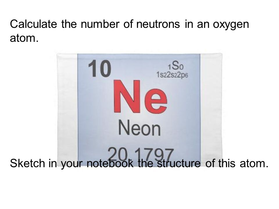 Calculate the number of neutrons in an oxygen atom.