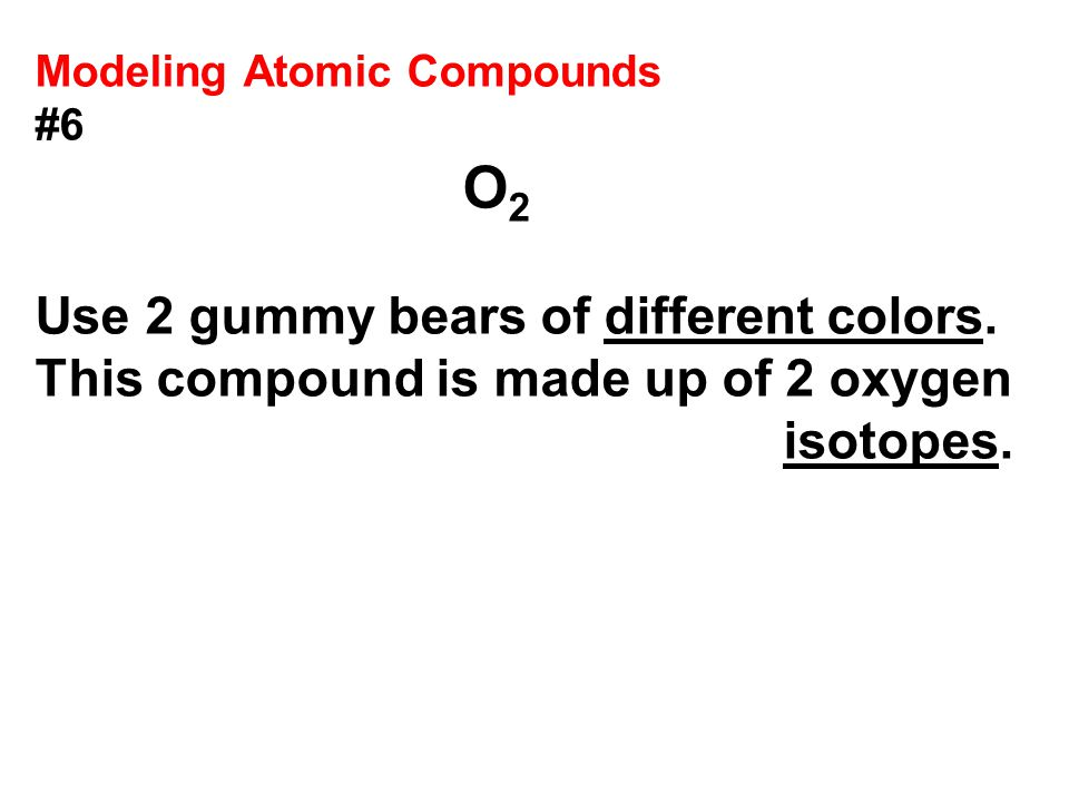 Use 2 gummy bears of different colors.