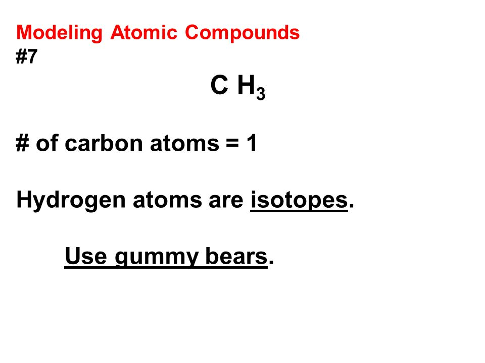 Hydrogen atoms are isotopes. Use gummy bears.