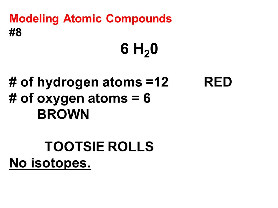 # of hydrogen atoms =12 RED # of oxygen atoms = 6 BROWN TOOTSIE ROLLS