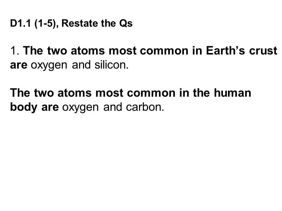 1. The two atoms most common in Earth's crust are oxygen and silicon.