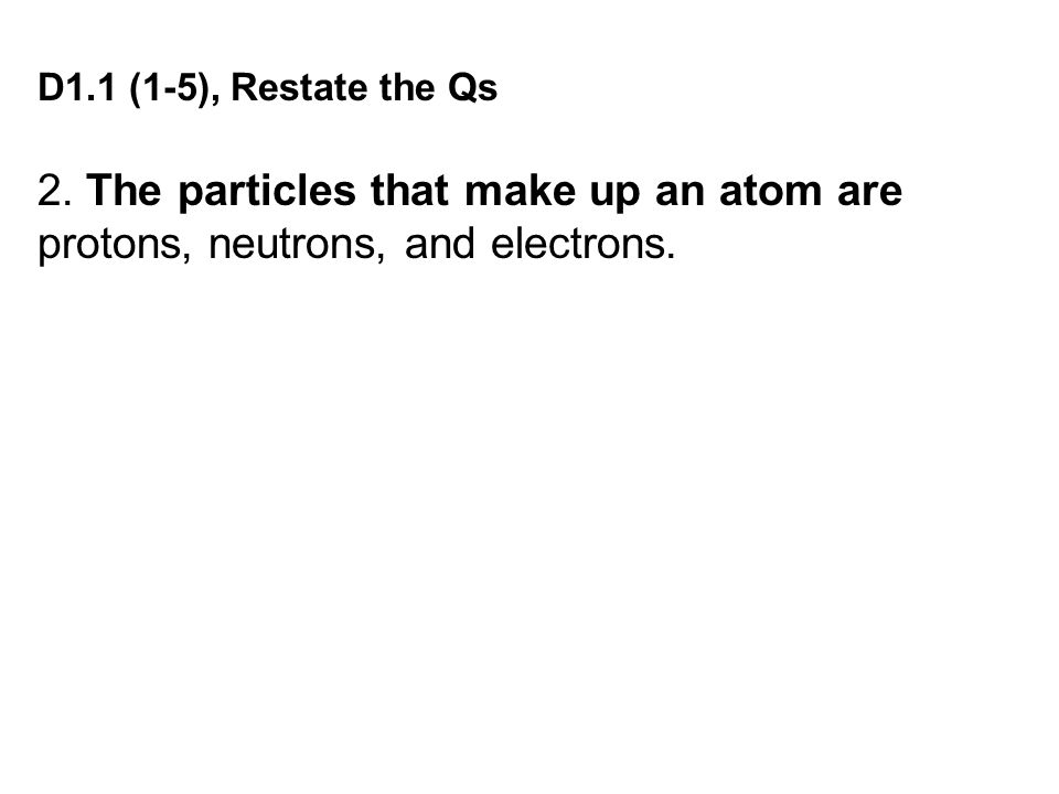 2. The particles that make up an atom are