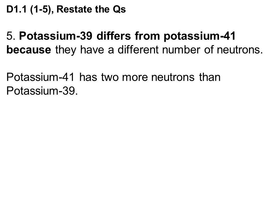 5. Potassium-39 differs from potassium-41