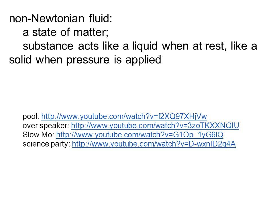 non-Newtonian fluid: a state of matter;