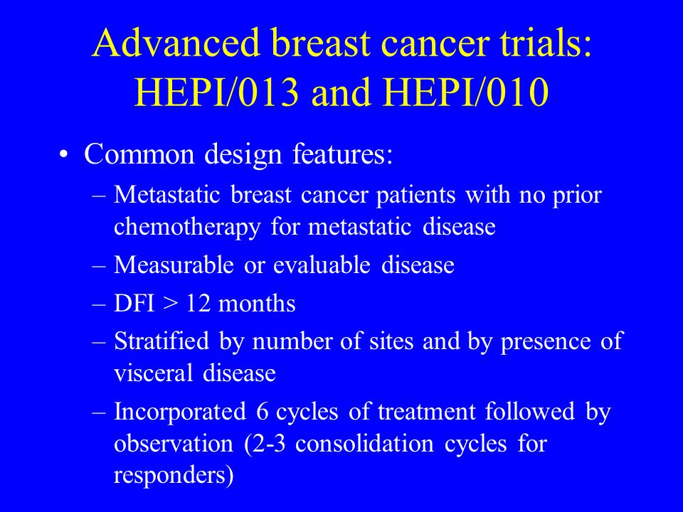 Advanced breast cancer trials: HEPI/013 and HEPI/010
