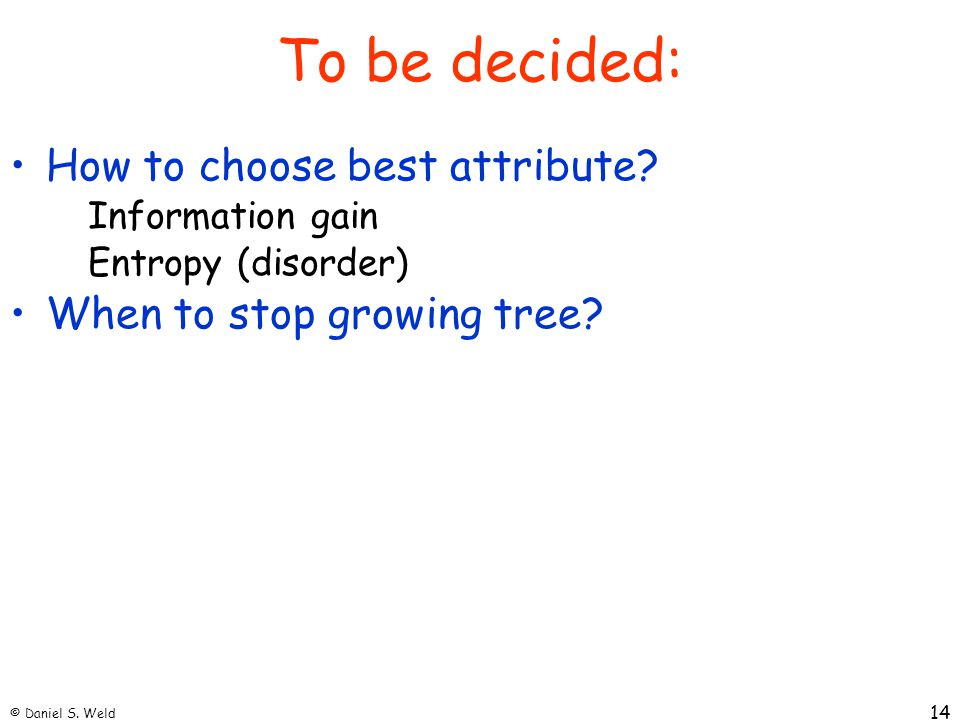 To be decided: How to choose best attribute