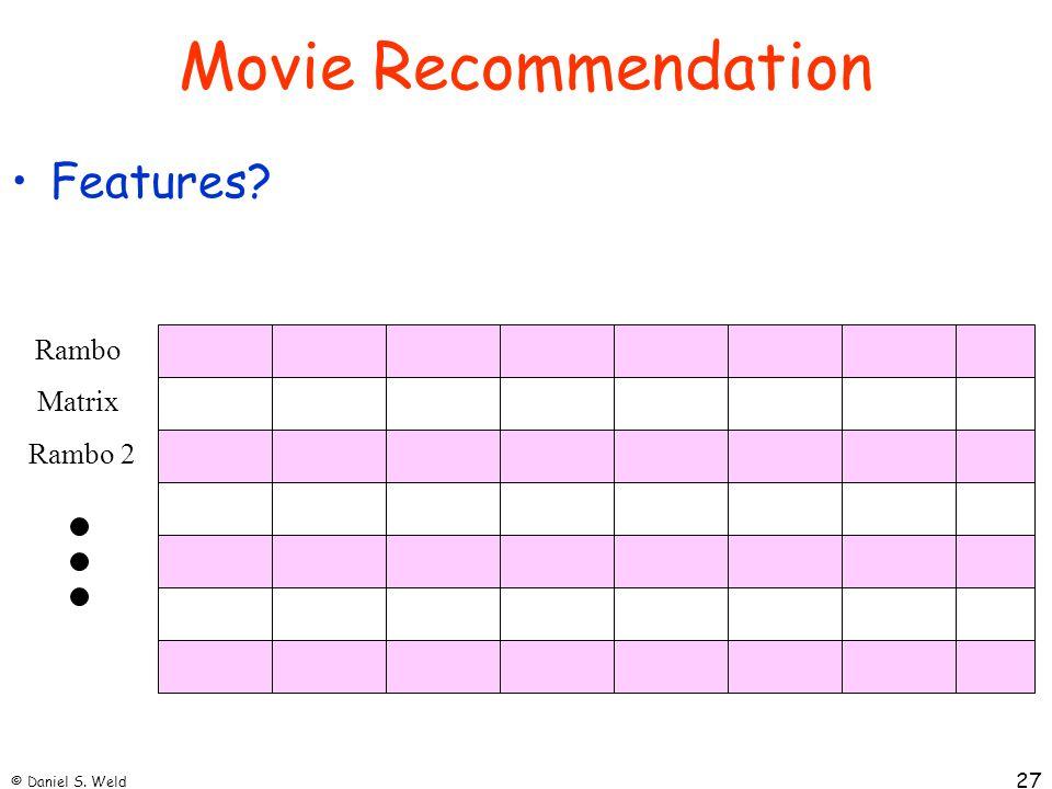 Movie Recommendation Features Rambo Matrix Rambo 2 © Daniel S. Weld
