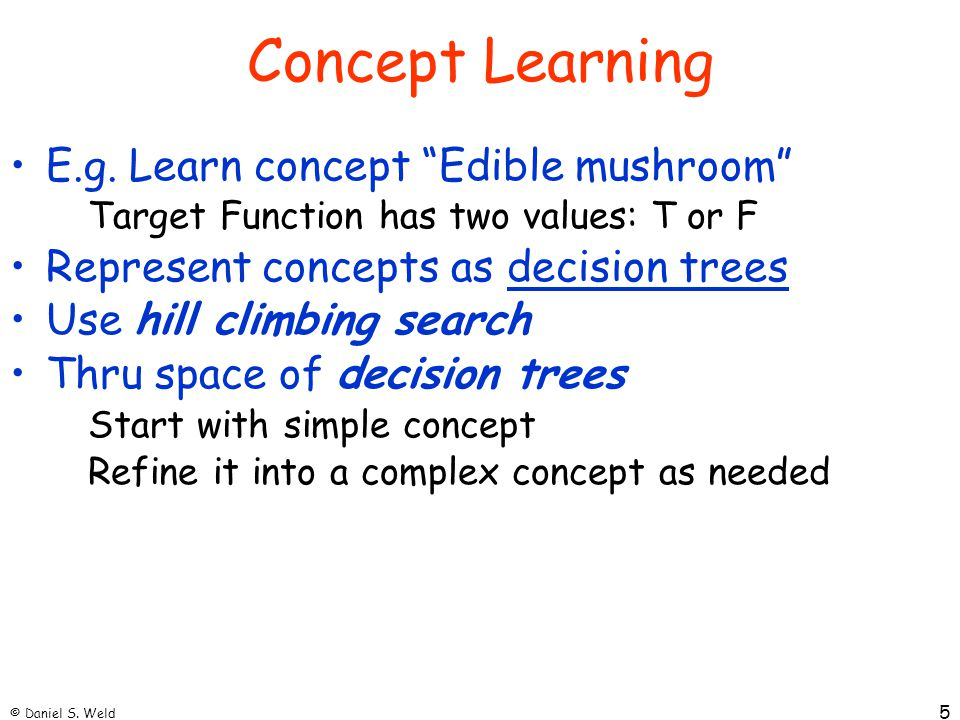 Concept Learning E.g. Learn concept Edible mushroom