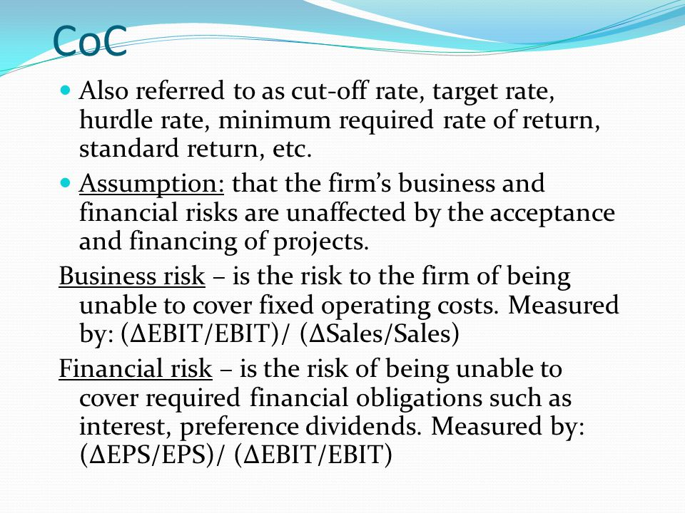 CoC Also referred to as cut-off rate, target rate, hurdle rate, minimum required rate of return, standard return, etc.