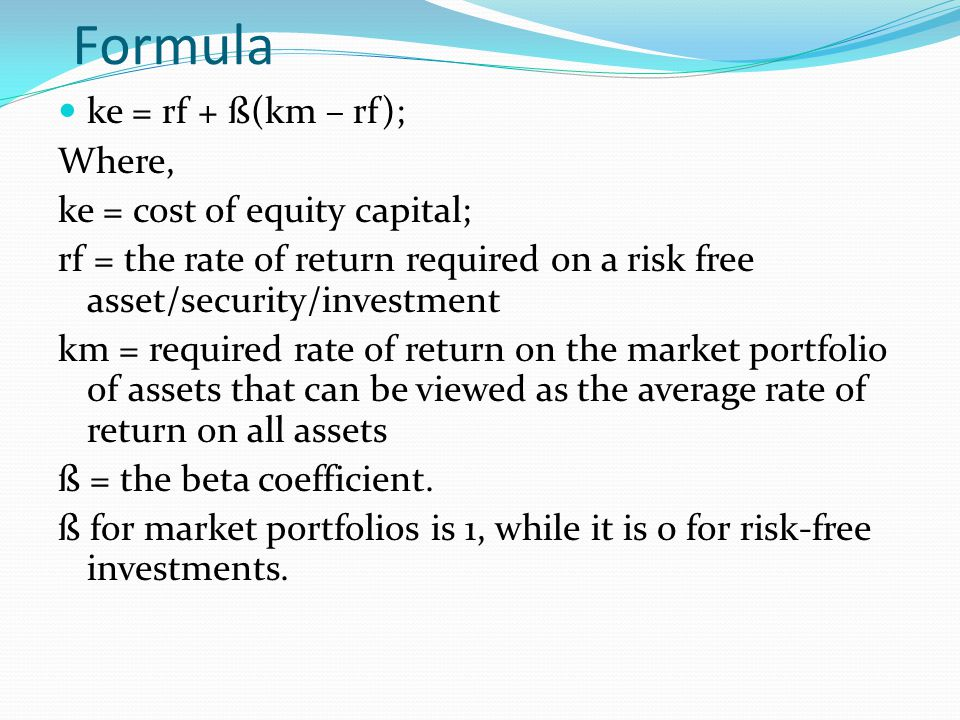 Formula ke = rf + ß(km – rf); Where, ke = cost of equity capital;