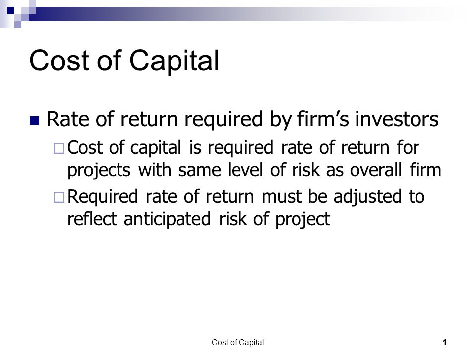 Cost of Capital Rate of return required by firm's investors