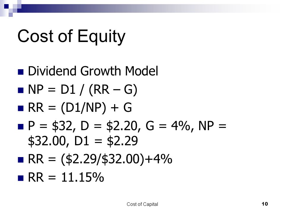 Cost of Equity Dividend Growth Model NP = D1 / (RR – G)