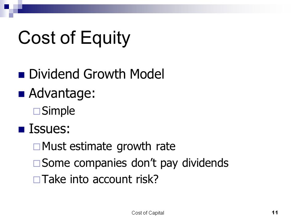 Cost of Equity Dividend Growth Model Advantage: Issues: Simple