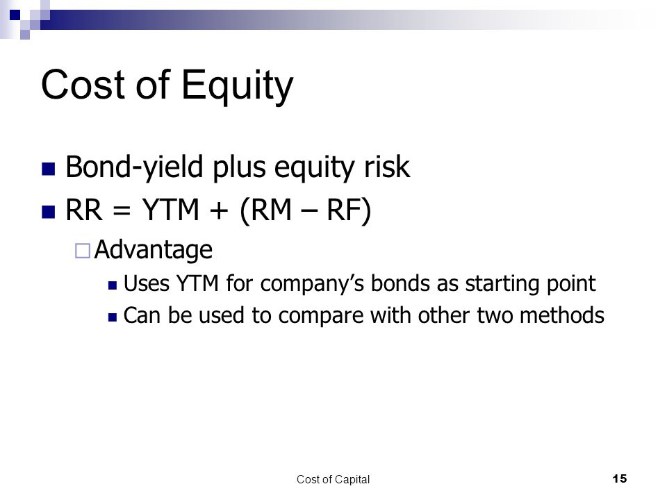 Cost of Equity Bond-yield plus equity risk RR = YTM + (RM – RF)