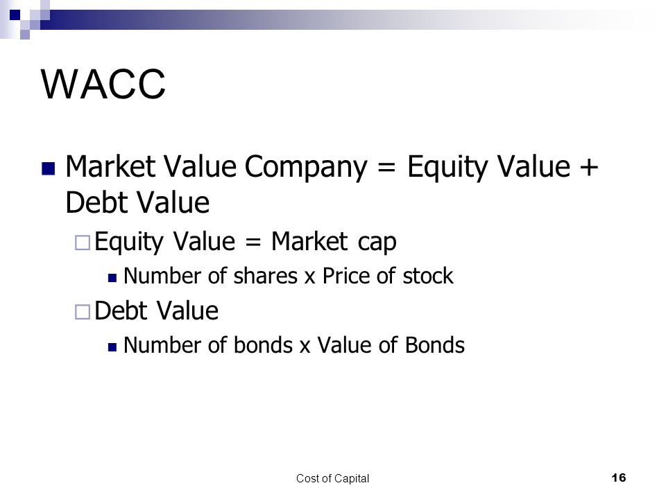 WACC Market Value Company = Equity Value + Debt Value