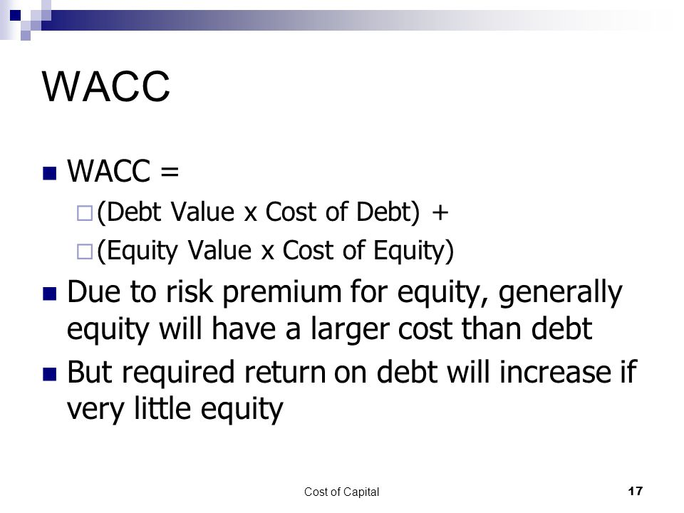 WACC WACC = (Debt Value x Cost of Debt) + (Equity Value x Cost of Equity)