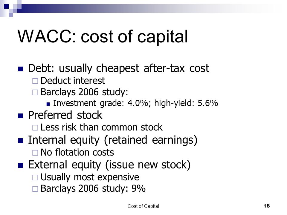 WACC: cost of capital Debt: usually cheapest after-tax cost