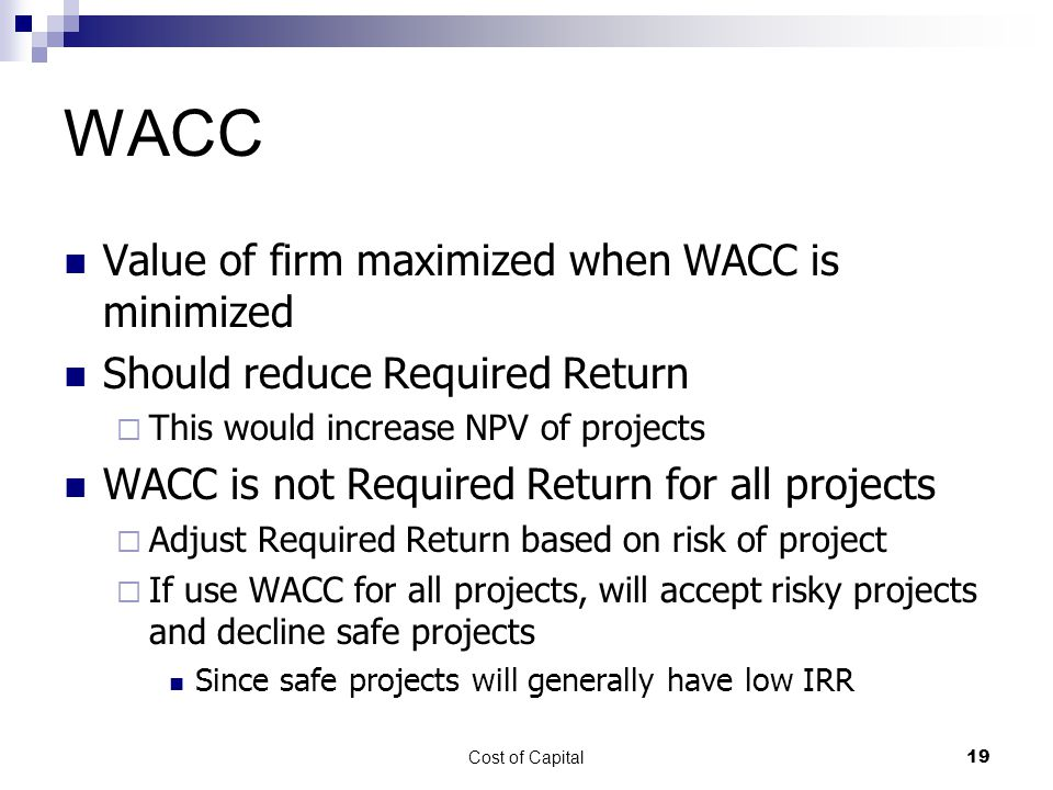 WACC Value of firm maximized when WACC is minimized