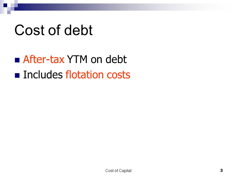 Cost of debt After-tax YTM on debt Includes flotation costs