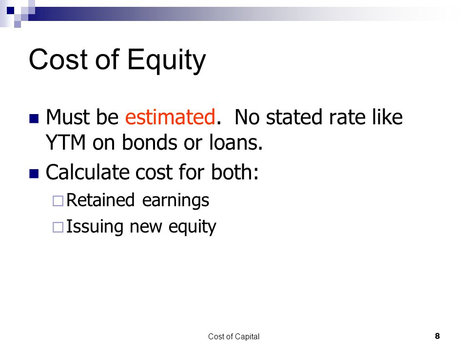 Cost of Equity Must be estimated. No stated rate like YTM on bonds or loans. Calculate cost for both: