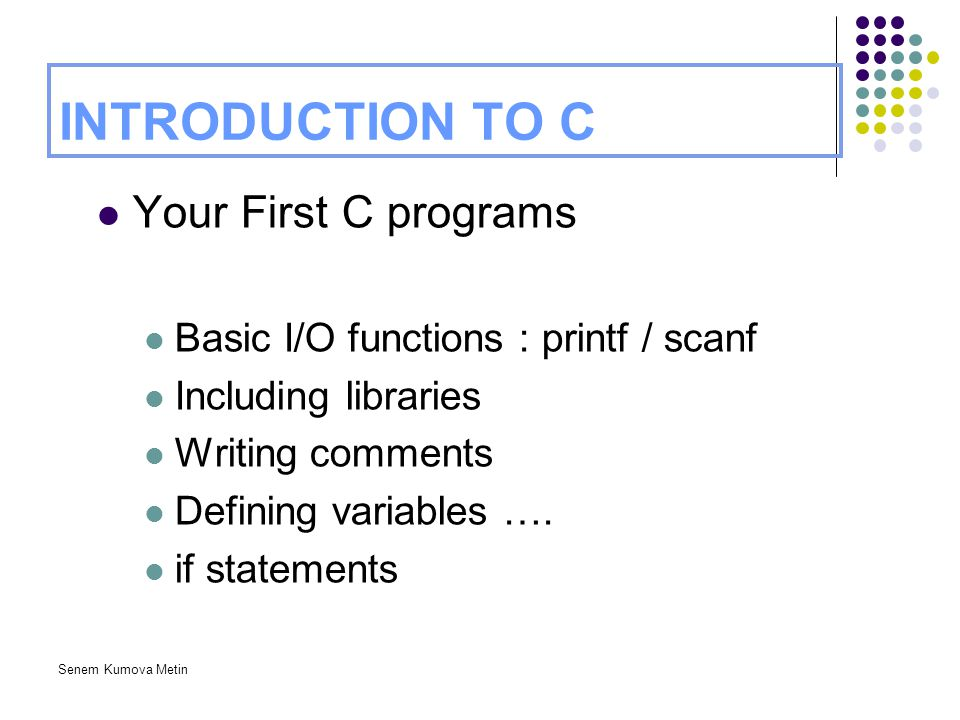 INTRODUCTION TO C Your First C programs