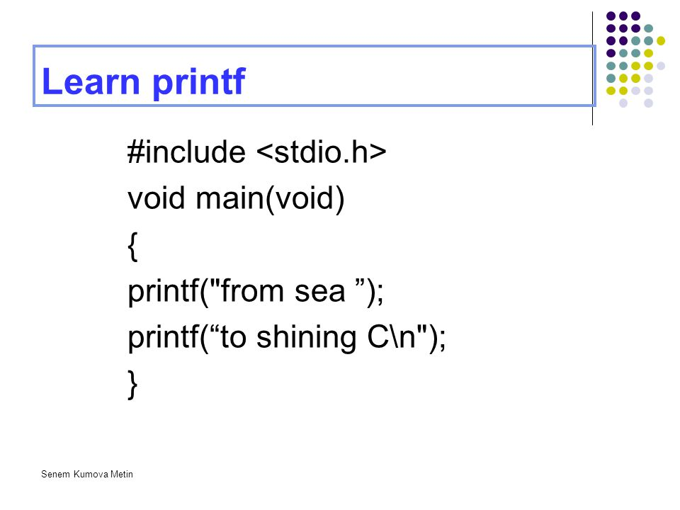 Learn printf #include <stdio.h> void main(void) {