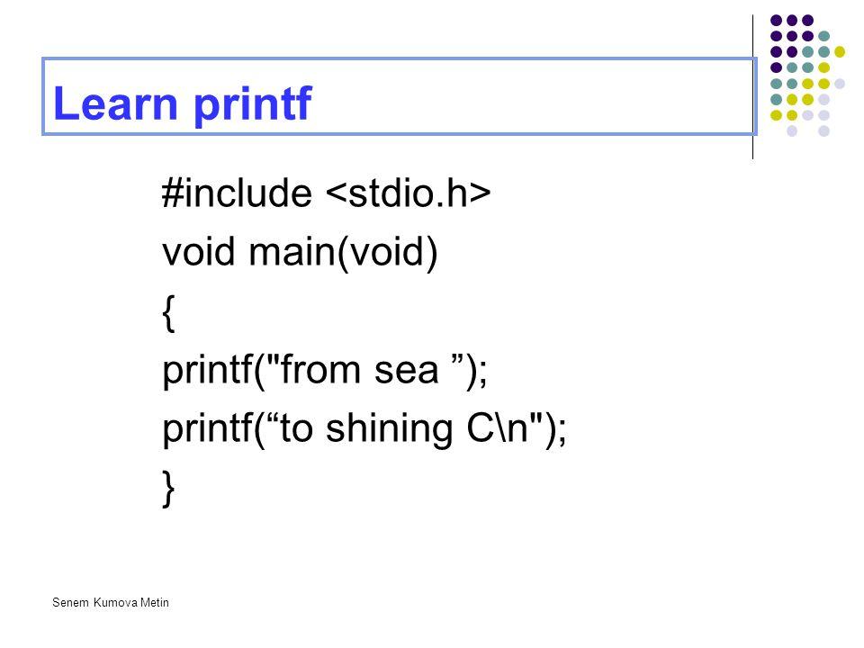 Learn printf #include <stdio.h> void main(void) {