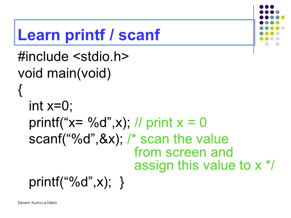 Learn printf / scanf #include <stdio.h> void main(void) {