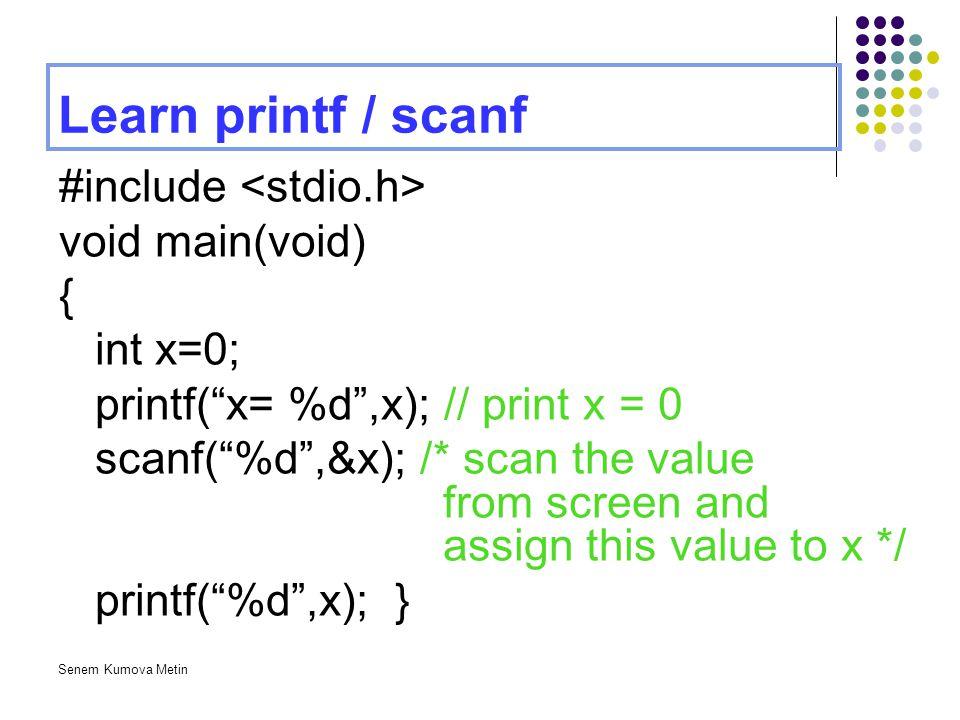 Learn printf / scanf #include <stdio.h> void main(void) {