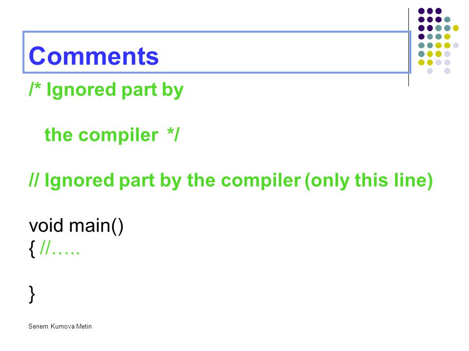 Comments /* Ignored part by the compiler */