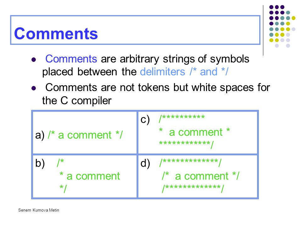 Comments Comments are arbitrary strings of symbols placed between the delimiters /* and */
