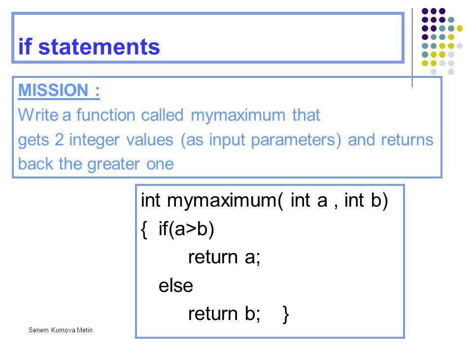 if statements int mymaximum( int a , int b) { if(a>b) return a;