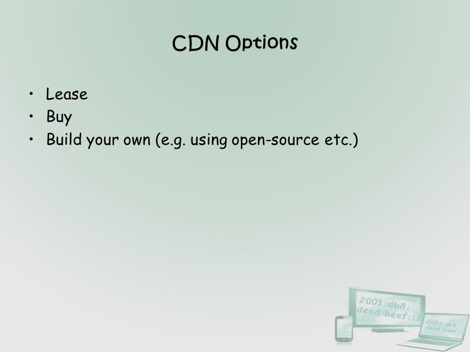 CDN Options Lease Buy Build your own (e.g. using open-source etc.)