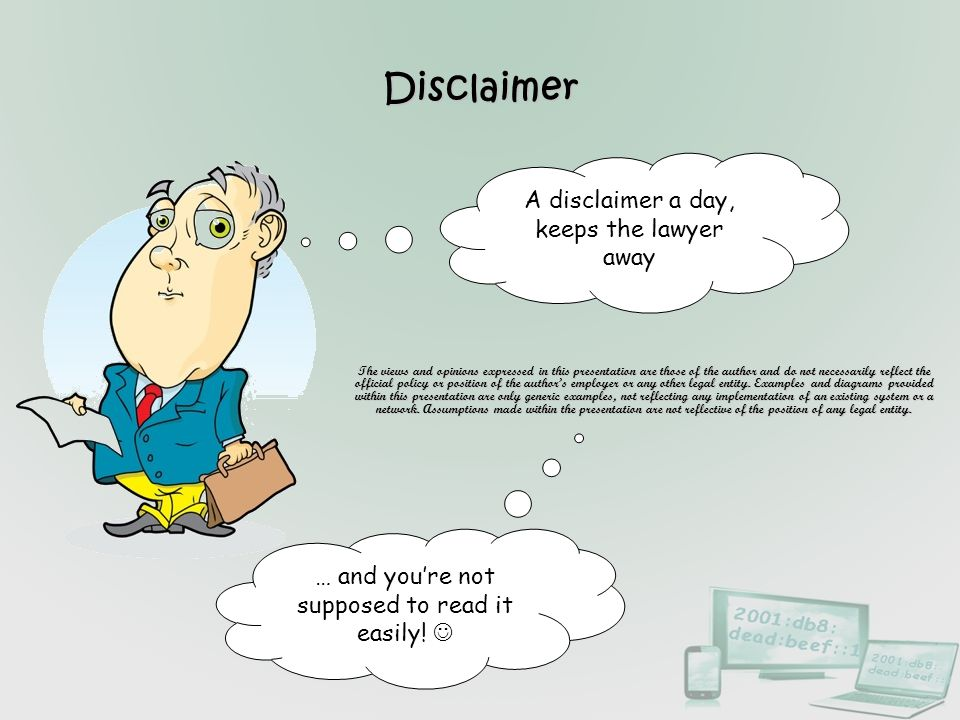 Disclaimer A disclaimer a day, keeps the lawyer away
