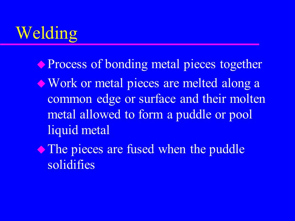 Welding Process of bonding metal pieces together