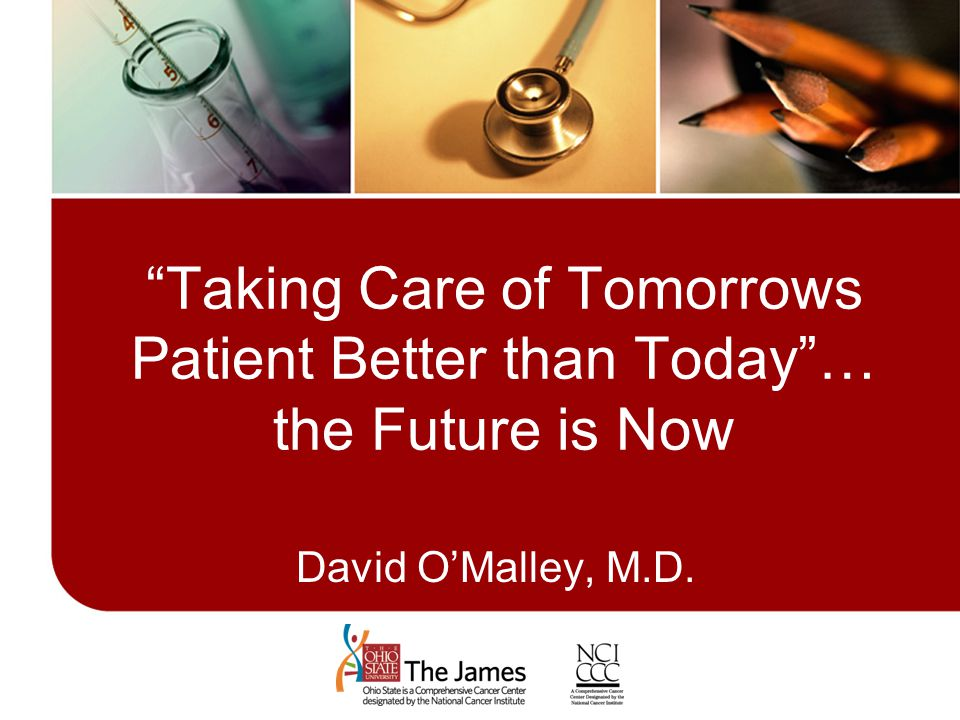 Taking Care of Tomorrows Patient Better than Today … the Future is Now