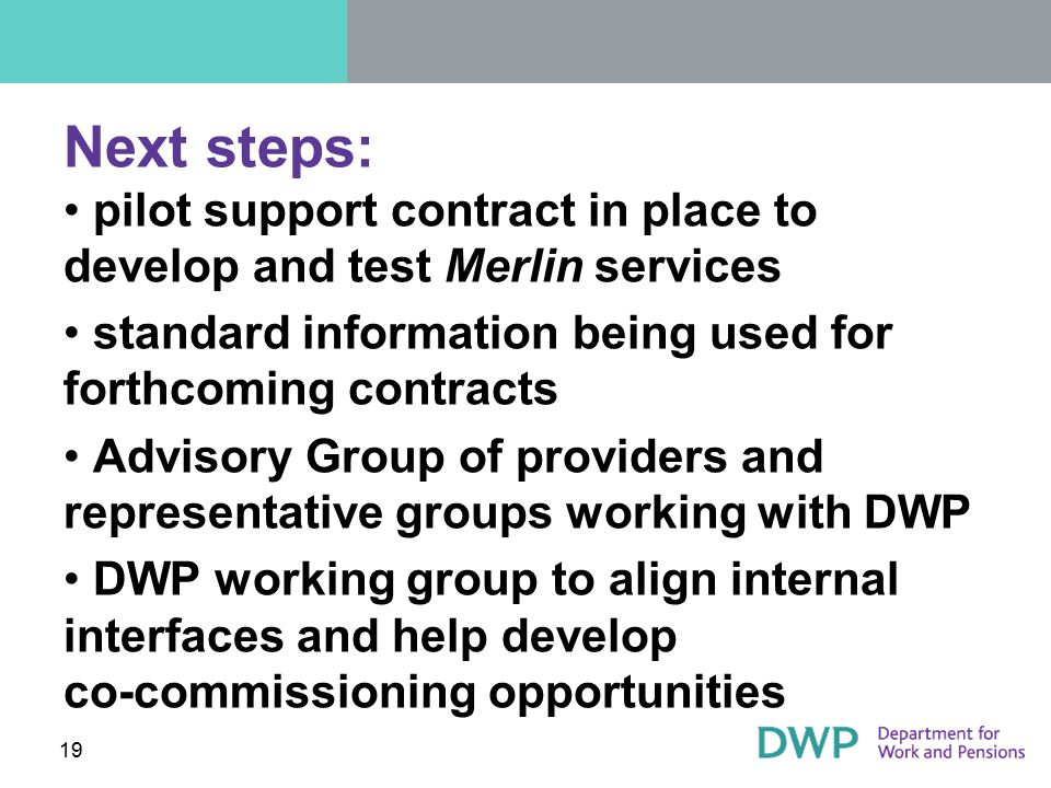Next steps: pilot support contract in place to develop and test Merlin services. standard information being used for forthcoming contracts.