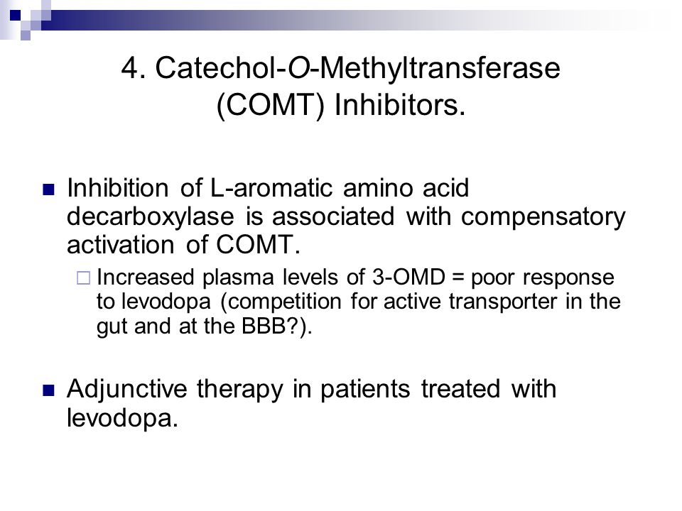 4. Catechol-O-Methyltransferase (COMT) Inhibitors.