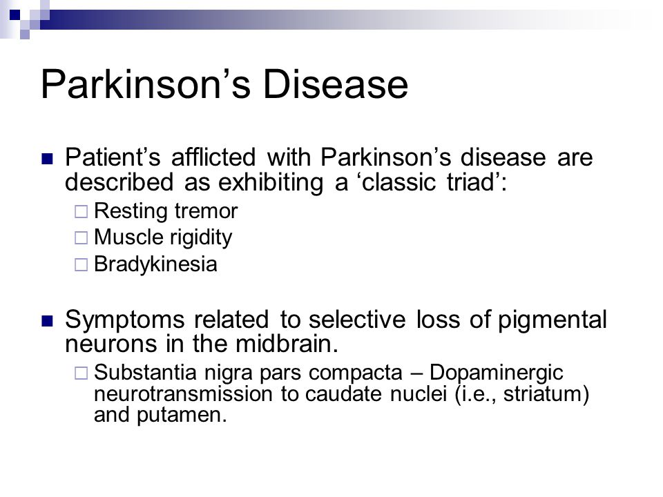Parkinson's Disease Patient's afflicted with Parkinson's disease are described as exhibiting a 'classic triad':