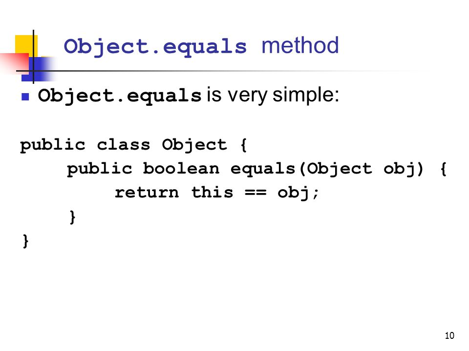 Object.equals method Object.equals is very simple: