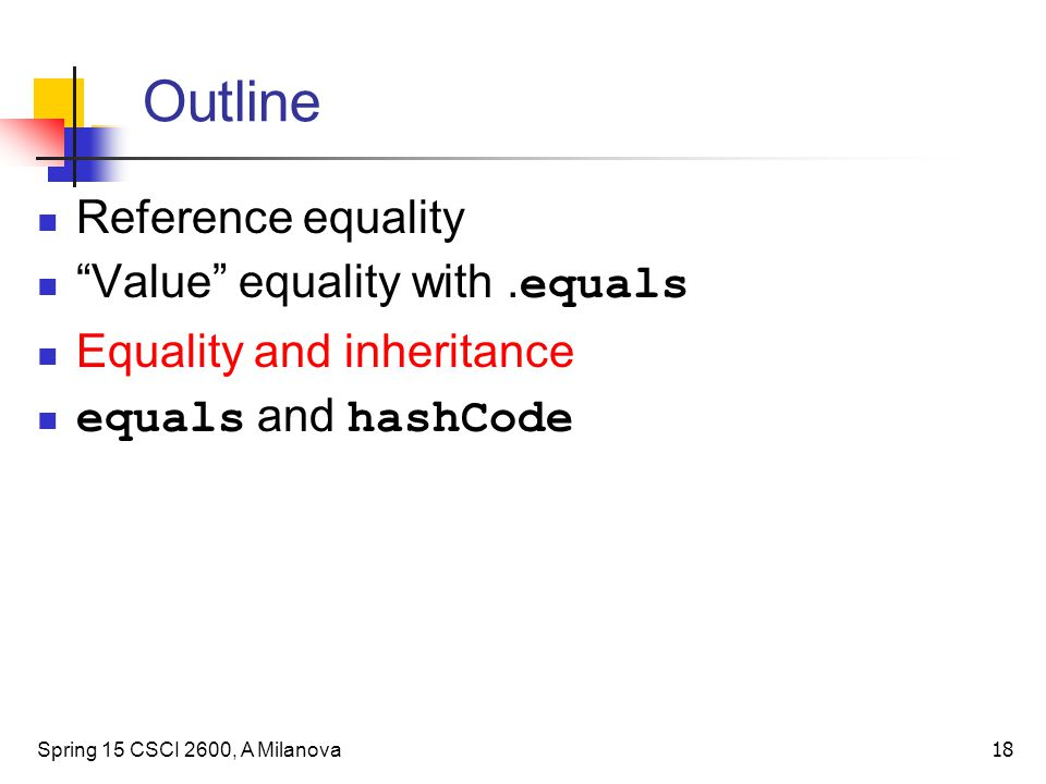 Outline Reference equality Value equality with .equals