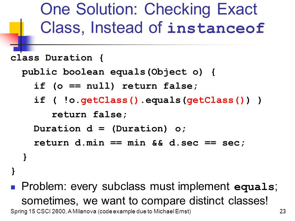One Solution: Checking Exact Class, Instead of instanceof